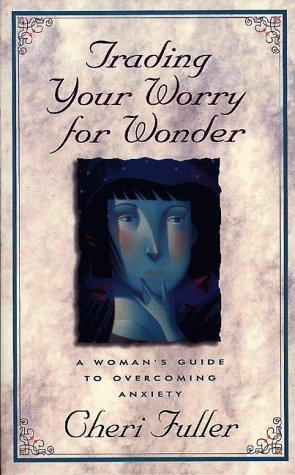 Trading your worry for wonder by Cheri Fuller