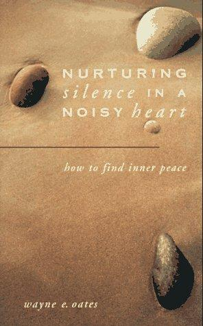 Nurturing silence in a noisy heart by Wayne Edward Oates