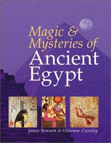 Magic and mysteries of ancient Egypt by James Bennett