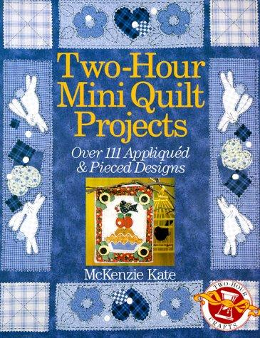 Two-Hour Mini Quilt Projects