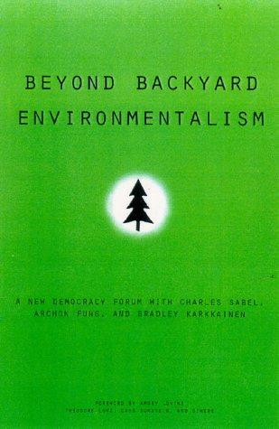 Beyond backyard environmentalism by foreword by Hunter Lovins and Amory Lovins ; edited by Joshua Cohen and Joel Rogers for Boston Review.