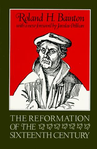 The Reformation of the sixteenth century by Roland Herbert Bainton