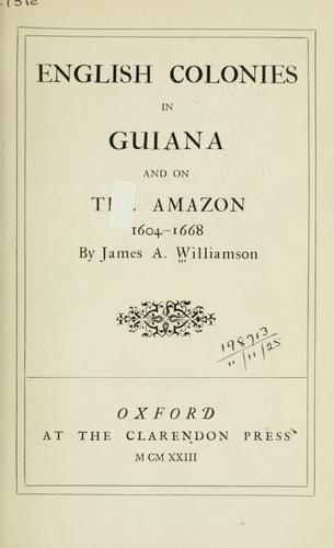 English colonies in Guiana and on the Amazon, 1604-1668 by