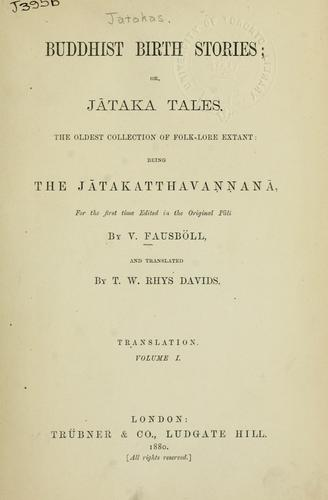 Buddhist birth stories by the oldest collection od folk-lore extant: being the Jtakatthavaan, fot the first time edited in the original Pli by Thomas William Rhys Davids, andtransl. by T. W. Rhys Davids.