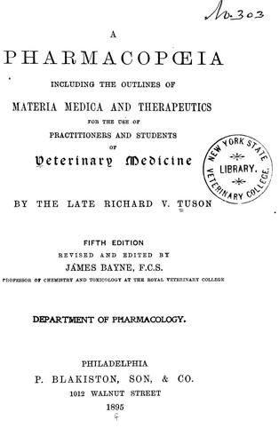 A pharmacopoeia including the outlines of materia medica and therapeutics for the use of practitioners and students of veterinary medicine by Richard V. Tuson