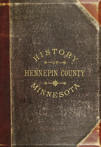 History of Hennepin County and the City of Minneapolis by George E. Warner