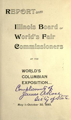 Report of the Illinois Board of World's Fair Commissioners at the World's Columbian Exposition-- by Illinois. Board of World's Fair Commissioners.
