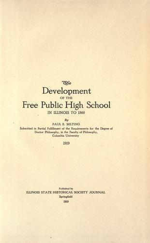 The development of the free public high school in Illinois to 1860 by Paul Everett Belting