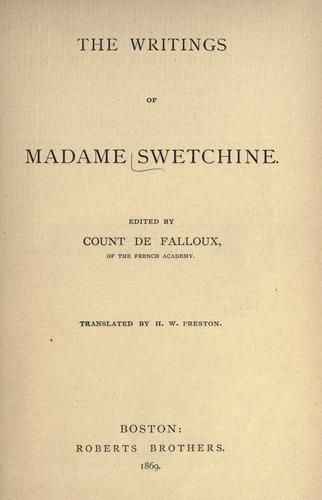 The writings of Madame Swetchine by Swetchine,Madame (Anne-Sophie), 1782-1857, Falloux du Coudray, Alfred-Frédéric-Pierre, comte de, 1811-1886, Preston, H. W. (Harriet Waters), 1836-1911