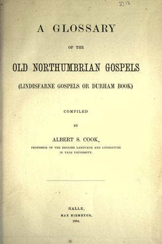 A glossary of the old Northumbrian Gospels (Lindisfarne Gospels or Durham book) by Albert Stanburrough Cook