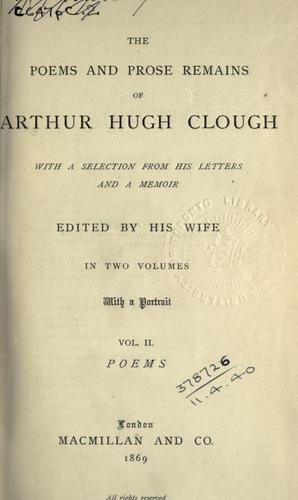 Poems and prose remains, with a selection from his letters and a memoir by Arthur Hugh Clough