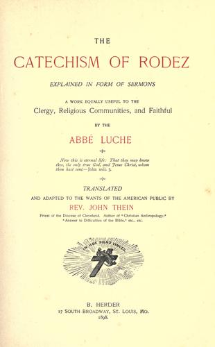 The catechism of Rodez explained in form of sermons by Luche abbé, curé of Montbazens.