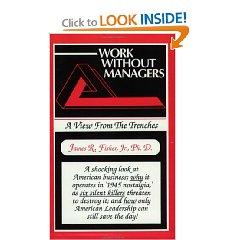 Work Without Managers by James Raymond Fisher Jr.