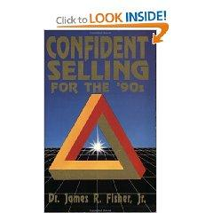 Confident Selling for the 90's by James Raymond Fisher Jr.