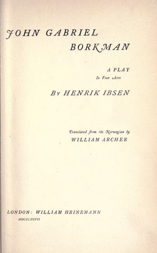 John Gabriel Borkman, a play in four acts by Henrik Ibsen