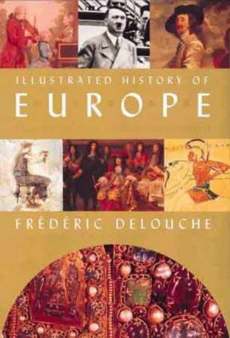The Illustrated History of Europe by Frederic Delouche