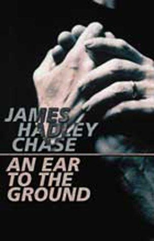 An ear to the ground by James Hadley Chase