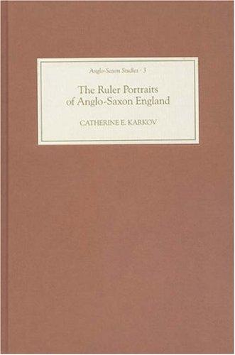 The ruler portraits of Anglo-Saxon England by Catherine E. Karkov