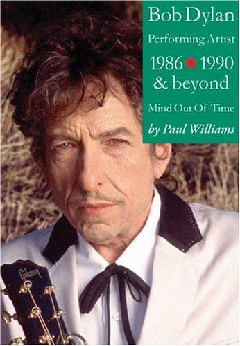 Bob Dylan: Performing Artist Volume 3 by Paul Williams