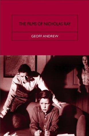 The Films of Nicholas Ray by Geoff Andrew