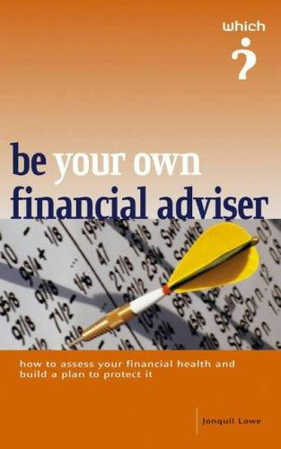 "Be Your Own Financial Adviser (""Which?"" Guides) by Jonquil Lowe"