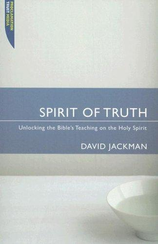 Spirit of Truth: Unlocking the Bible' Teaching on the Holy Spirit by Jackman, David
