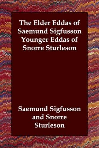 The Elder Eddas of Saemund Sigfusson     Younger Eddas of Snorre Sturleson by Snorri Sturluson