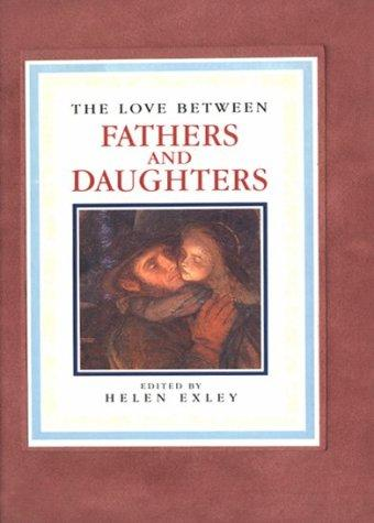 The Love Between Fathers and Daughters (The Love Between) by Helen Exley