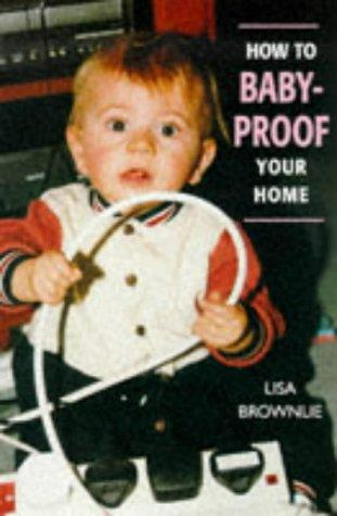 How to Baby-Proof Your Home by Lisa Brownlie