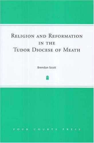 Religion And Reformation in the Tudor Diocese of Meath by Brendan Scott