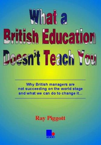 What a British Education Doesn't Teach You by Raymond Piggott