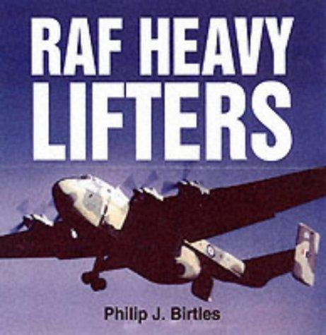 Raf Heavy Lifters by Philip J. Birtles