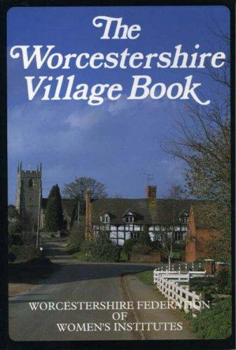 The Worcestershire Village Book (Villages of Britain) by Worcester Federation of Women's Institutes