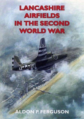 Lancashire Airfields in the Second World War (Airfields) by Aldon Ferguson