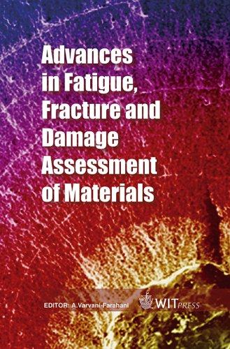 Advances in Fatigue, Fracture and Damage Assessment of Materials (Advances in Damage Mechanics) by A. Varvani-Farahani