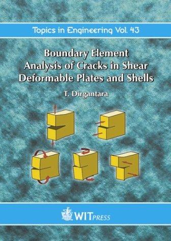 Boundary Element Analysis of Cracks in Shear Deformable Plates and Shells (Topics in Engineering) by T. Dirgantara