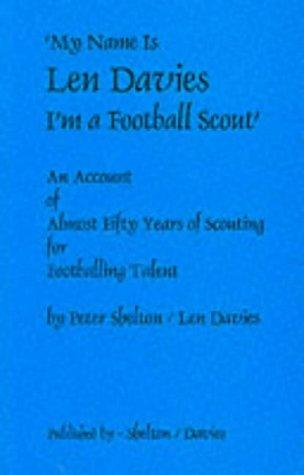 My Name Is Len Davies, I'm a Football Scout by Peter Shelton