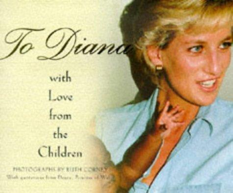 To Diana, with Love from the Children (Diana Princess of Wales) by Ruth Corney