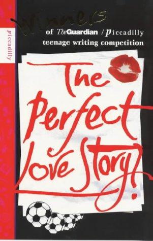 The Perfect Love Story by Stories by winners of the Guardian/Picadilly writing competition for teenagers