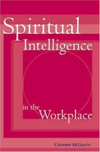Spiritual Intellligence in the Workplace by Catherine McGeachy