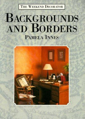 Backgrounds and Borders (The Weekend Decorator Series) by Pamela Innes