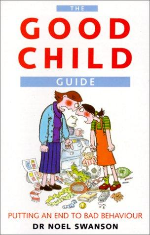 The Good Child Guide by Noel Swanson