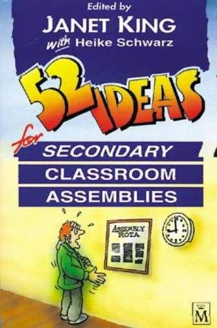 52 Ideas for Secondary Classroom Assemblies by Janet King