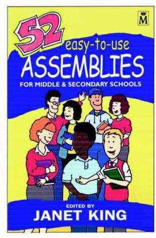 52 Easy to Use Assemblies for Middle and Secondary Schools by Janet King