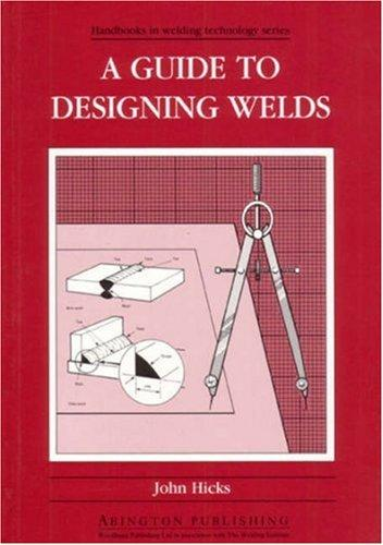 A Guide to Designing Welds by John Hicks