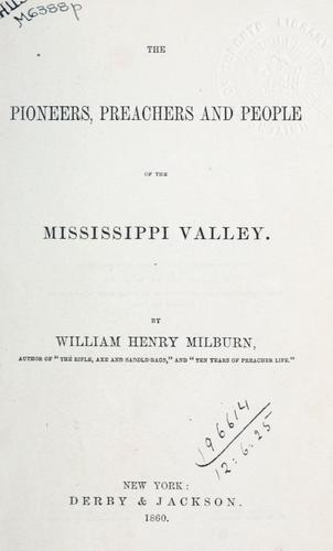 The pioneers, preachers, and people of the Mississippi Valley by William Henry Milburn
