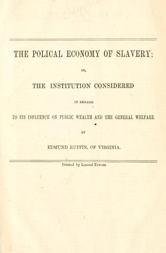 The polical [sic] economy of slavery by Ruffin, Edmund