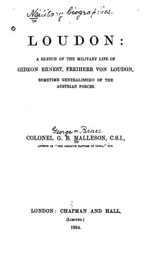 Loudon: A Sketch of the Military Life of Gideon Ernest by George Bruce Malleson