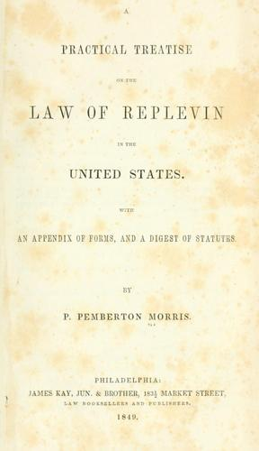 A practical treatise on the law of replevin in the United States by Phineas Pemberton Morris