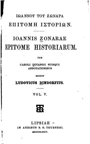 Ioannis Zonarae Epitome historiarum by Joannes Zonaras , Charles Du Fresne Du Cange, Ludwig August Dindorf